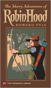 Howard Pyle - The Merry Adventures of Robin Hood (Townsend Library Edition)