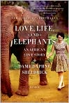 Book Cover Image. Title: Love, Life, and Elephants:  An African Love Story, Author: Daphne Sheldrick,�Daphne Sheldrick