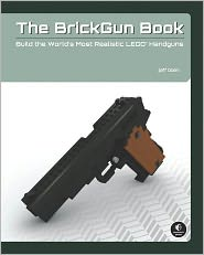 The BrickGun Book: Build Realistic LEGO Handguns