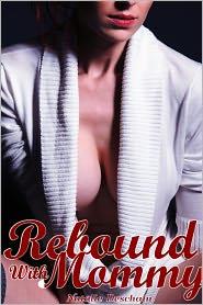 Natalie Deschain - Rebound with Mommy (Taboo Erotica)