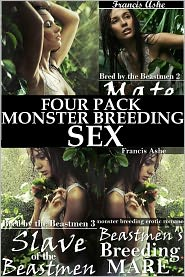 Francis Ashe - Bred by the Beasts - Beast Breeding 4-pack (monster breeding and gangbang erotica)