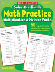Liane B.  Onish - Solve-the-Riddle Math Practice: Multiplication & Division Facts: 50+ Reproducible Activity Sheets That Help Students Master Multiplication and Divisio