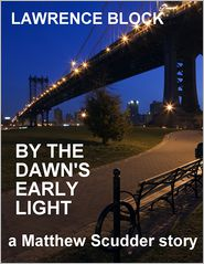 Lawrence Block - By the Dawn's Early Light: A Matthew Scudder Story #3