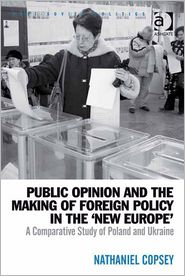 Nathaniel Copsey - Public Opinion and the Making of Foreign Policy in the 'New Europe'