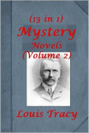 Gordon Holmes Louis Tracy - Louis Tracy 13 Mystery Novels-Mysterious Disappearance Cynthia's Chauffeur The Stowaway Girl Number Seventeen Red Year Stowmarke