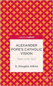 G. Douglas Atkins - Alexander Pope's Catholic Vision