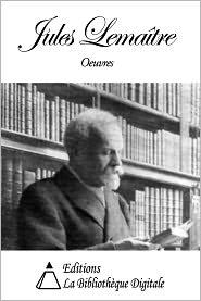 Jules Lemaître - Oeuvres de Jules Lemaître
