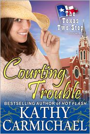 Kathy Carmichael - Courting Trouble (The Texas Two-Step Series, Book 3)