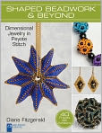 Book Cover Image. Title: Shaped Beadwork & Beyond:  Dimensional Jewelry in Peyote Stitch, Author: by Diane Fitzgerald