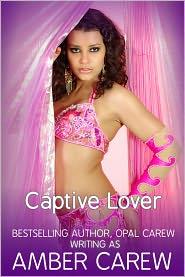 Opal Carew Amber Carew - Captive Lover (Sexy Alpha Male Romance)