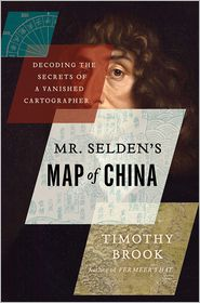 Timothy Brook - Mr. Selden's Map of China