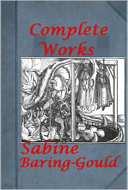 eProsperity Sabine Baring-Gould - Baring-Gould Complete Works-Book of Ghosts Were-Wolves Curious Myths of the Middle Ages Cornish Characters and Strange Events Cu
