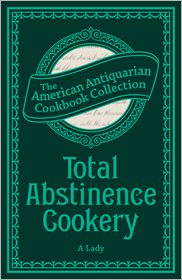 A Lady - Total Abstinence Cookery (PagePerfect NOOK Book): Being a Collection of Receipts for Cooking, from Which All Intoxicating Liquid