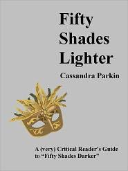 "Cassandra Parkin - Fifty Shades Lighter: A (very) Critical Reader's Guide to ""Fifty Shades Darker"" (Lighter Shades Of Grey, #2)"