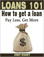 Amit Eshet - Loans 101: How to Get a Loan; Pay Less, Get More