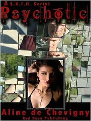 Aline de Chevigny - Psychotic: A SKIU Serial