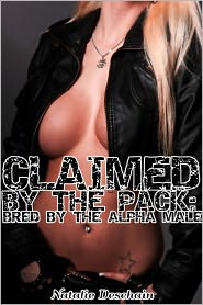 Natalie Deschain - Claimed by the Pack: Bred by the Alpha Male (Werewolf Erotica)