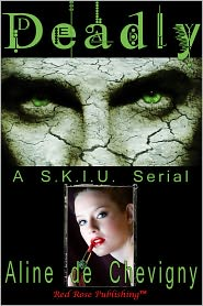 Aline de Chevigny - Deadly: A SKIU Serial