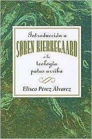 Association for Hispanic Theological Education - Introduccion a Soren Kierkegaard a la Teologia Patas Arriba AETH