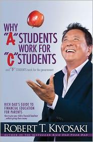 "Robert T. Kiyosaki - Why ""A"" Students Work for ""C"" Students and Why ""B"" Students Work for the Government"