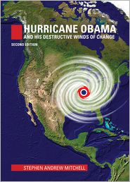 Stephen Mitchell - Hurricane Obama And His Destructive Winds of Change: Second Edition