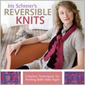 Book Cover Image. Title: Iris Schreier's Reversible Knits:  Creative Techniques for Knitting Both Sides Right, Author: by Iris Schreier