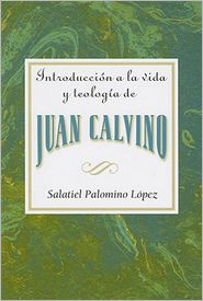 Association for Hispanic Theological Education - Introduccion a la vida y teologia de Juan Calvino AETH