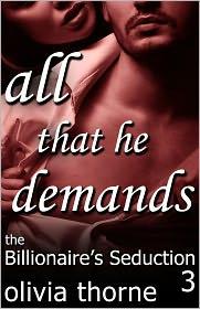 Olivia Thorne - All That He Demands (The Billionaire's Seduction Part 3)