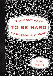 Sue Harris - It Doesn't Have to be Hard to Please a Woman