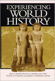 Peter N. Stearns, Erick Detlef Langer, Merry E. Wiesner-Hanks, Lily Hwa Paul Vauthier Adams - Experiencing World History