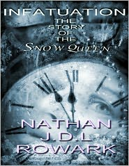 Nathan J.D.L. Rowark - Infatuation - The Story of the Snow Queen