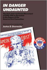 Justus D. Doenecke - In Danger Undaunted