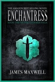 James Maxwell - Enchantress (The Evermen Saga, Book One)