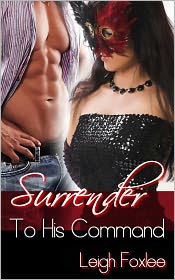 Leigh Foxlee - Surrender To His Command (Surrender Series Volume 3. New Adult BDSM Romance With Bad Boy.)