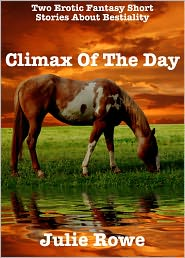 Julie Rowe - Climax Of The Day (A Pair Of Erotic Fantasy Stories)
