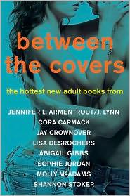 J. Lynn - Between the Covers: The Hottest New Adult Books from Jennifer L. Armentrout/J. Lynn, Cora Carmack, Abigail Gibbs, Sophie Jordan,
