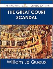 William Le Queux - The Great Court Scandal - The Original Classic Edition