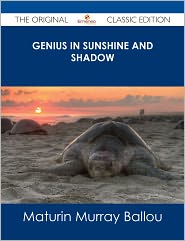 Maturin Murray Ballou - Genius in Sunshine and Shadow - The Original Classic Edition