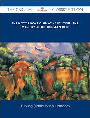 H. Irving (Harrie Irving) Hancock - The Motor Boat Club at Nantucket - The Mystery of the Dunstan Heir - The Original Classic Edition