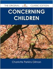 Charlotte Perkins Gilman - Concerning Children - The Original Classic Edition