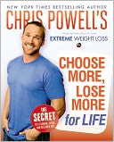 Book Cover Image. Title: Chris Powell's Choose More, Lose More for Life, Author: by Chris Powell,�Chris Powell