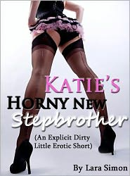 Lara Simon - Katie's Horny New Stepbrother (An Explicit Dirty Little Erotic Short)
