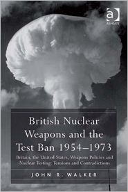 John R. Walker - British Nuclear Weapons and the Test Ban 19541973