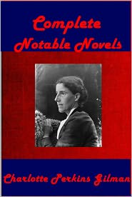 Charlotte Perkins Gilman - Complete Novels of Charlotte Perkins Gilman - The Yellow Wallpaper What Diantha Did Wistaria Our Androcentric Culture The Man-Ma