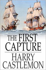 Harry Castlemon - The First Capture