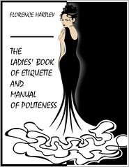 Florence Hartley - The Ladies' Book of Etiquette, and Manual of Politeness (Illustrated)