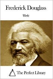 Frederick Douglass - Works of Frederick Douglass