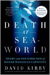 Book Cover Image. Title: Death at SeaWorld:  Shamu and the Dark Side of Killer Whales in Captivity, Author: David Kirby,�David Kirby