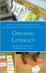 Joy Foster Hughes, Kathy R. Fox, Melissa Milstead  Chelsey Bahlmann - Organic Literacy
