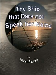 William Bertram - The Ship that Dare not Speak her Name.